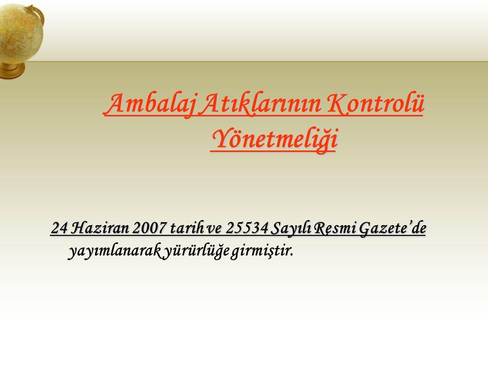Ambalaj Atıklarının Kontrolü Yönetmeliği 24 Haziran 2007 tarih ve 25534 Sayılı Resmi Gazete'de 24 Haziran 2007 tarih ve 25534 Sayılı Resmi Gazete'de yayımlanarak yürürlüğe girmiştir.