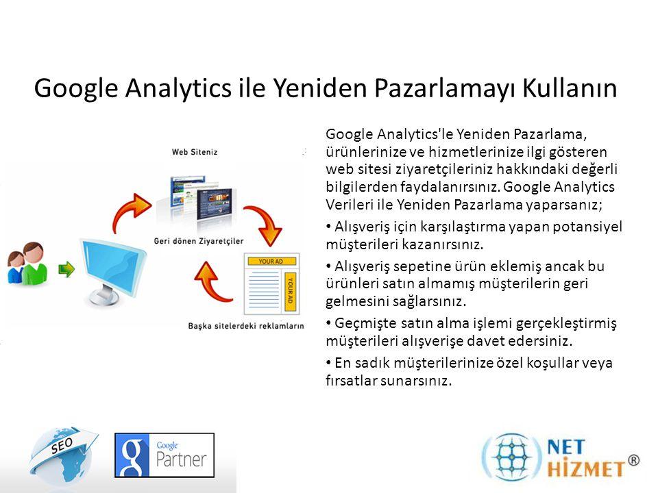 Google Analytics ile Yeniden Pazarlamayı Kullanın Google Analytics le Yeniden Pazarlama, ürünlerinize ve hizmetlerinize ilgi gösteren web sitesi ziyaretçileriniz hakkındaki değerli bilgilerden faydalanırsınız.