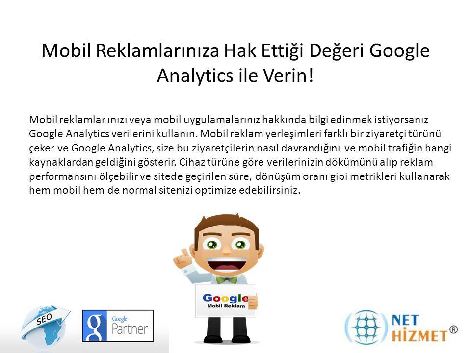 Mobil Reklamlarınıza Hak Ettiği Değeri Google Analytics ile Verin! Mobil reklamlar ınızı veya mobil uygulamalarınız hakkında bilgi edinmek istiyorsanı