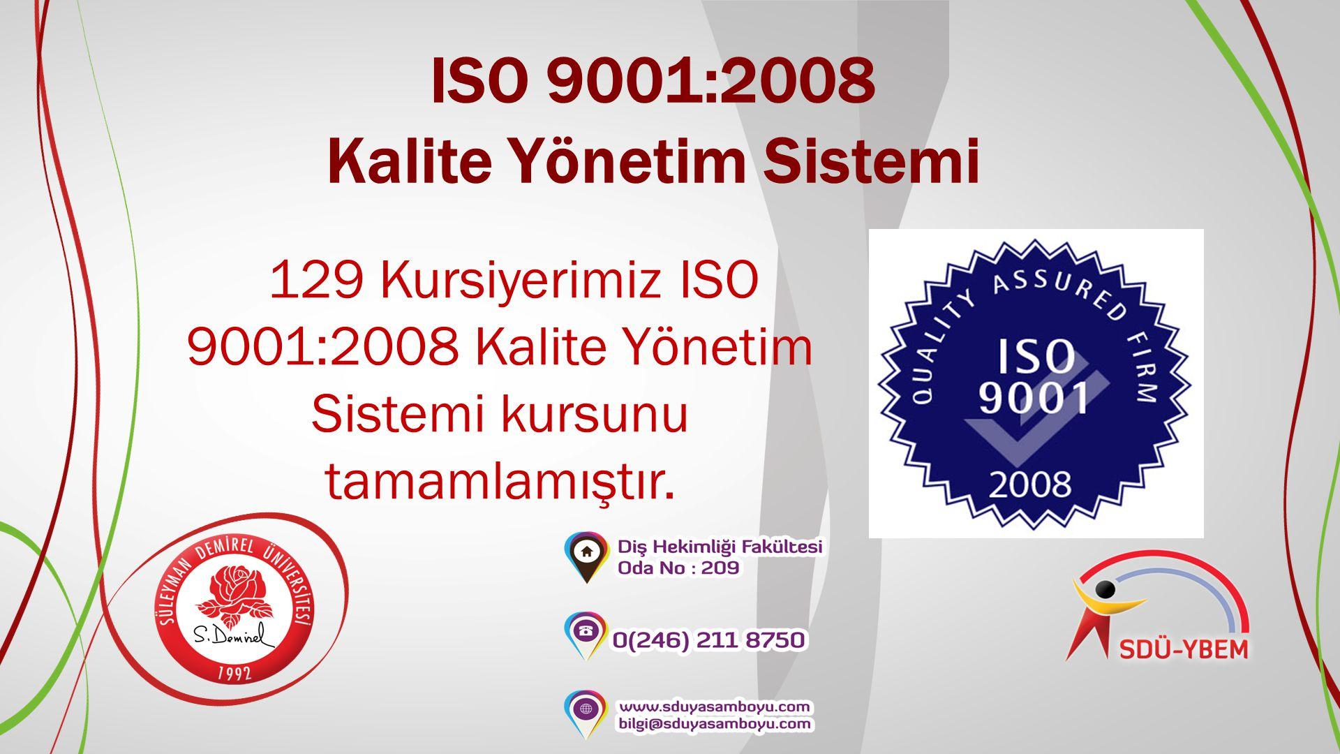 ISO 9001:2008 Kalite Yönetim Sistemi 129 Kursiyerimiz ISO 9001:2008 Kalite Yönetim Sistemi kursunu tamamlamıştır.
