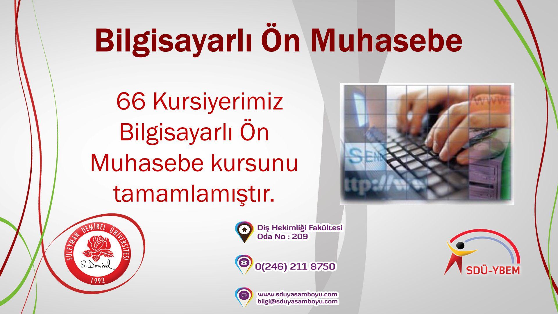 Bilgisayarlı Ön Muhasebe 66 Kursiyerimiz Bilgisayarlı Ön Muhasebe kursunu tamamlamıştır.