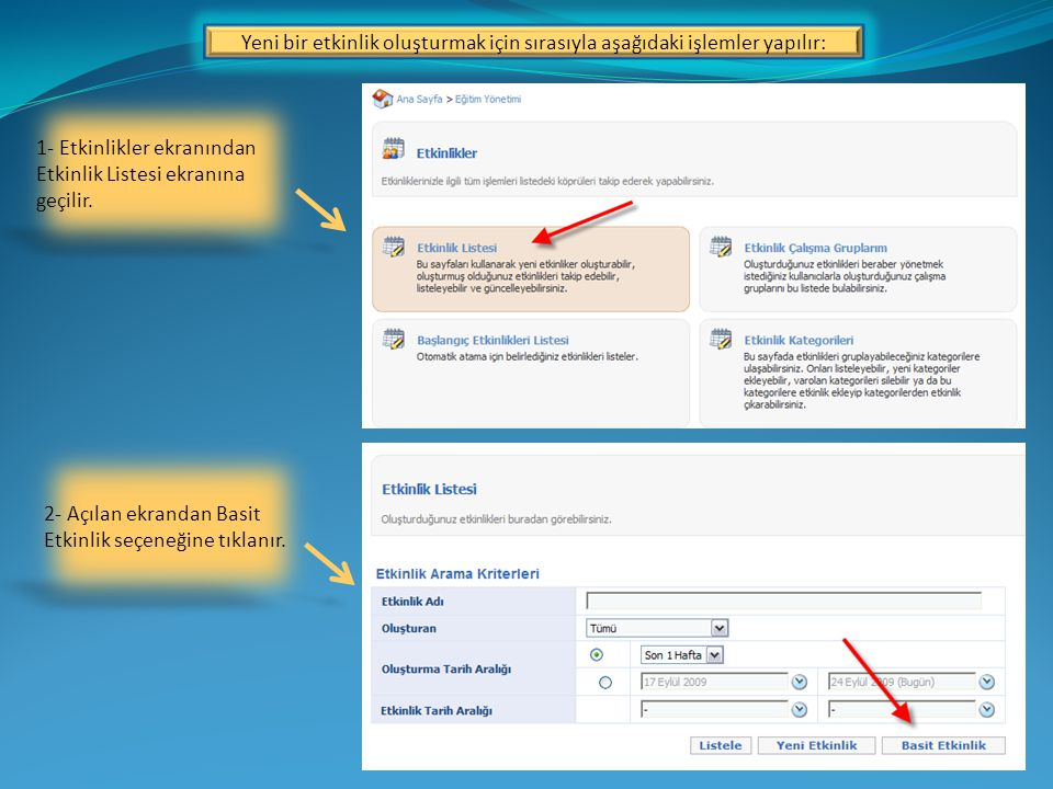 Yeni bir etkinlik oluşturmak için sırasıyla aşağıdaki işlemler yapılır: 1- Etkinlikler ekranından Etkinlik Listesi ekranına geçilir.
