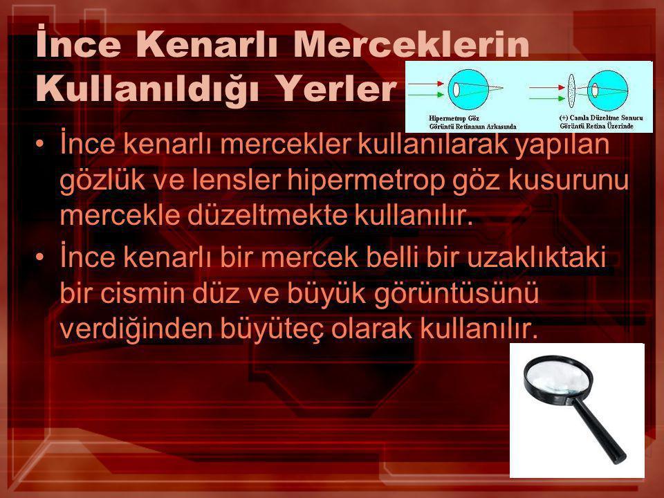 İnce Kenarlı Merceklerin Kullanıldığı Yerler •İnce kenarlı mercekler kullanılarak yapılan gözlük ve lensler hipermetrop göz kusurunu mercekle düzeltme