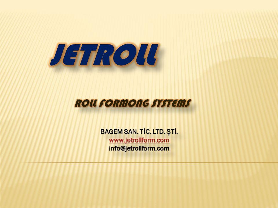 BAGEM SAN.TİC. LTD. ŞTİ. www.jetrollform.com info@jetrollform.com BAGEM SAN.