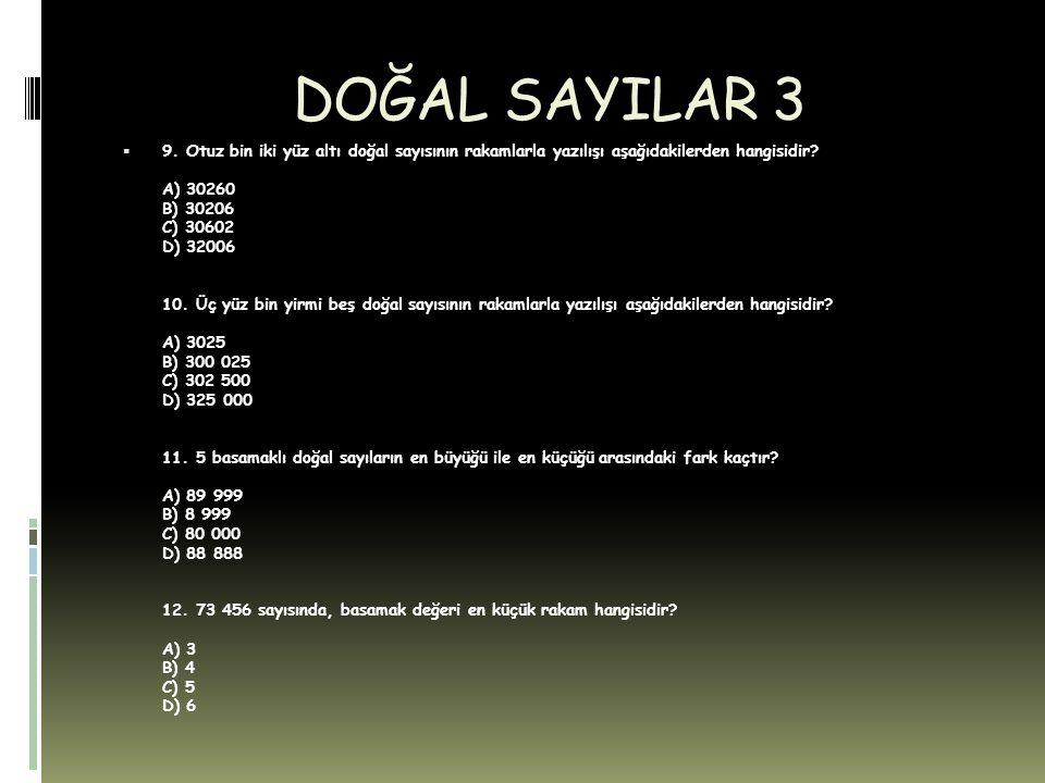DOĞAL SAYILAR 4  13.Doğal sayıların yazılmasında kullanılan rakamların kümesi kaç elemanlıdır.