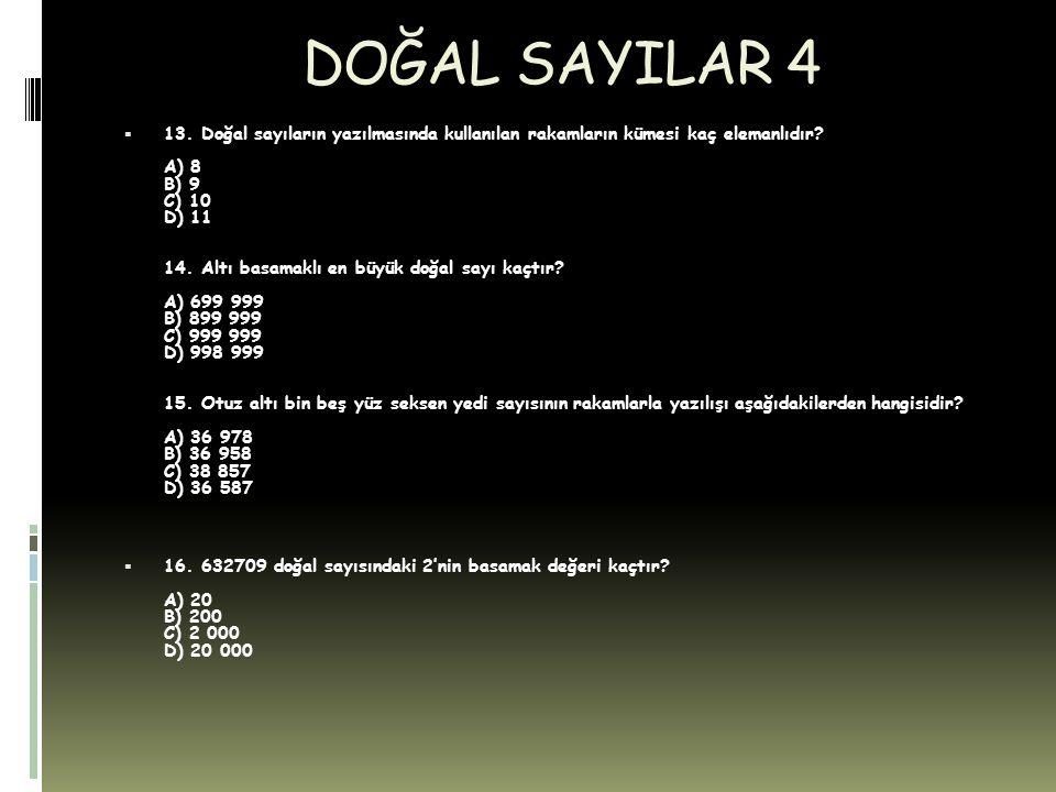 DOĞAL SAYILAR 4  13. Doğal sayıların yazılmasında kullanılan rakamların kümesi kaç elemanlıdır? A) 8 B) 9 C) 10 D) 11 14. Altı basamaklı en büyük doğ