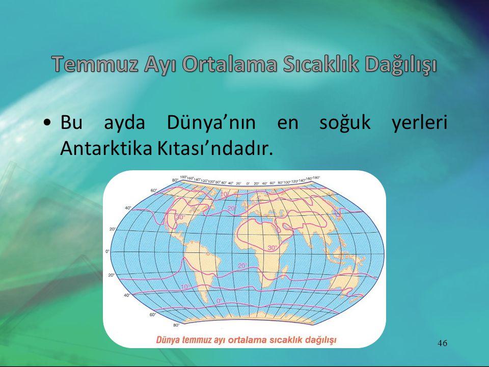 •Bu ayda Dünya'nın en soğuk yerleri Antarktika Kıtası'ndadır. 46