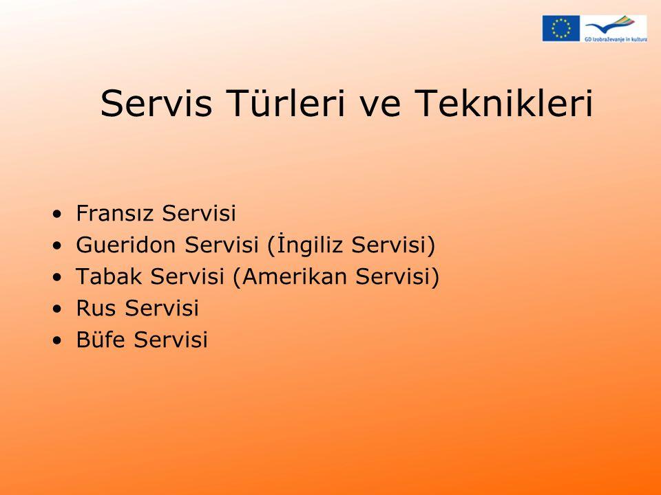 Servis Türleri ve Teknikleri •Fransız Servisi •Gueridon Servisi (İngiliz Servisi) •Tabak Servisi (Amerikan Servisi) •Rus Servisi •Büfe Servisi