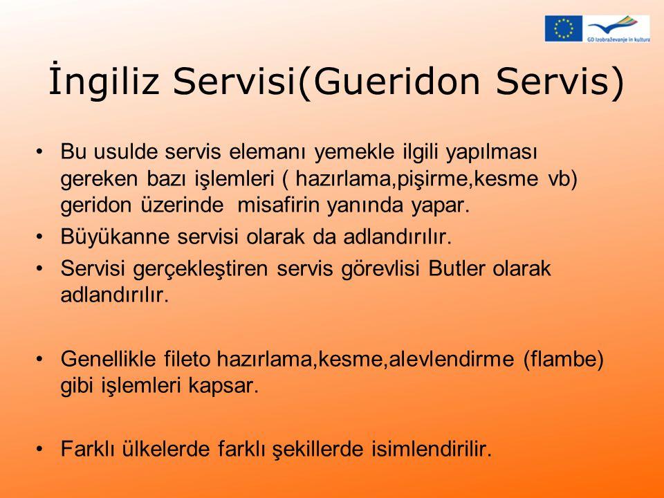 İngiliz Servisi(Gueridon Servis) •Bu usulde servis elemanı yemekle ilgili yapılması gereken bazı işlemleri ( hazırlama,pişirme,kesme vb) geridon üzeri
