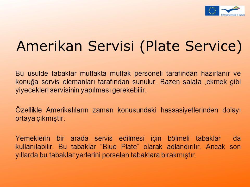Amerikan Servisi (Plate Service) Bu usulde tabaklar mutfakta mutfak personeli tarafından hazırlanır ve konuğa servis elemanları tarafından sunulur. Ba