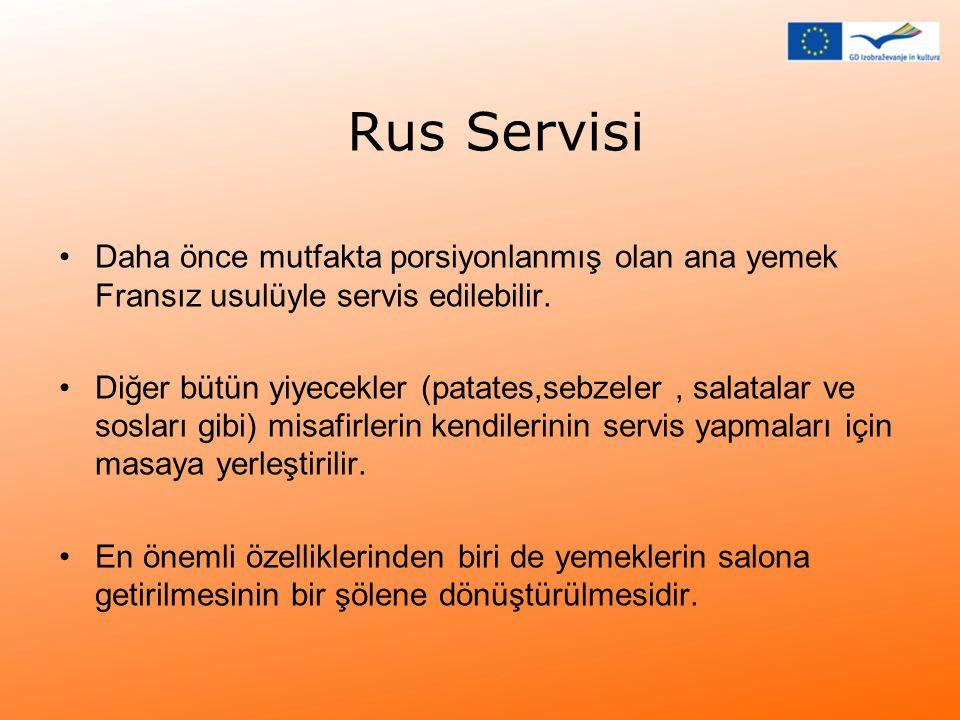 Rus Servisi •Daha önce mutfakta porsiyonlanmış olan ana yemek Fransız usulüyle servis edilebilir. •Diğer bütün yiyecekler (patates,sebzeler, salatalar