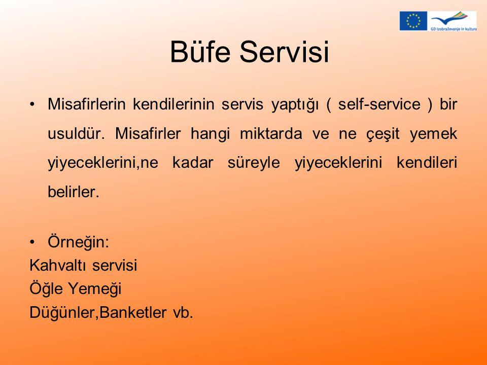 Büfe Servisi •Misafirlerin kendilerinin servis yaptığı ( self-service ) bir usuldür. Misafirler hangi miktarda ve ne çeşit yemek yiyeceklerini,ne kada