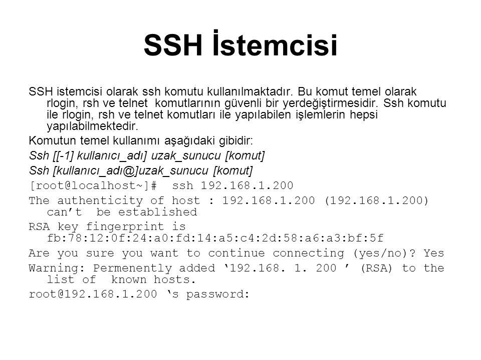 SSH İstemcisi SSH istemcisi olarak ssh komutu kullanılmaktadır. Bu komut temel olarak rlogin, rsh ve telnet komutlarının güvenli bir yerdeğiştirmesidi