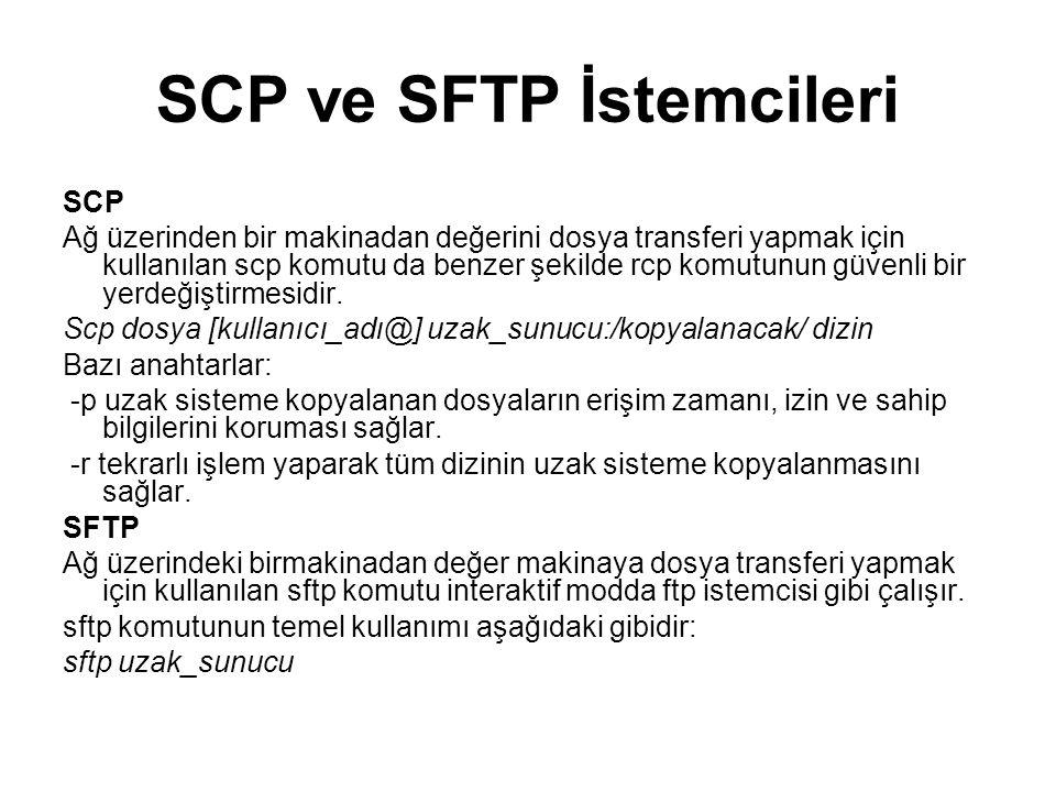 SCP ve SFTP İstemcileri SCP Ağ üzerinden bir makinadan değerini dosya transferi yapmak için kullanılan scp komutu da benzer şekilde rcp komutunun güve