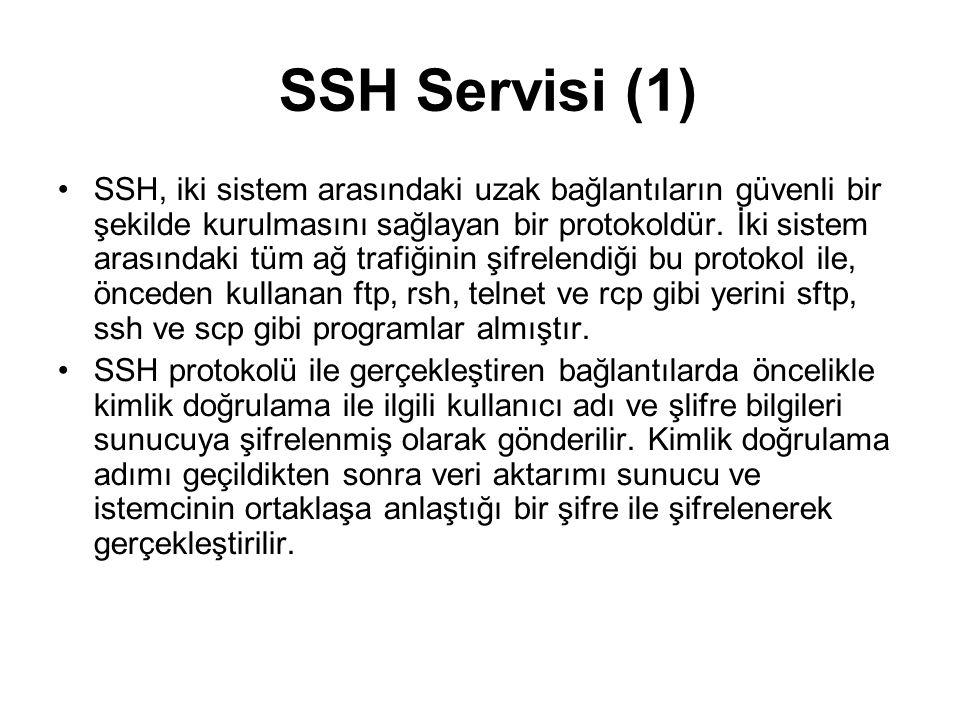 SSH Servisi (1) •SSH, iki sistem arasındaki uzak bağlantıların güvenli bir şekilde kurulmasını sağlayan bir protokoldür. İki sistem arasındaki tüm ağ