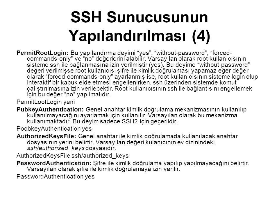 """SSH Sunucusunun Yapılandırılması (4) PermitRootLogin: Bu yapılandırma deyimi """"yes"""", """"without-password"""", """"forced- commands-only"""" ve """"no"""" değerlerini al"""