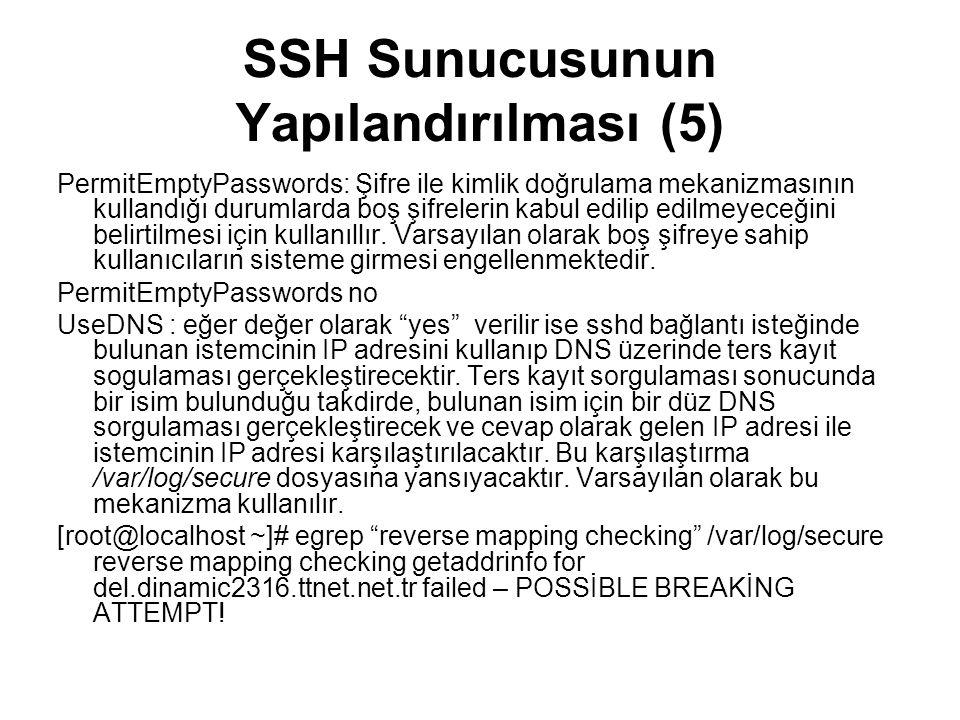 SSH Sunucusunun Yapılandırılması (5) PermitEmptyPasswords: Şifre ile kimlik doğrulama mekanizmasının kullandığı durumlarda boş şifrelerin kabul edilip