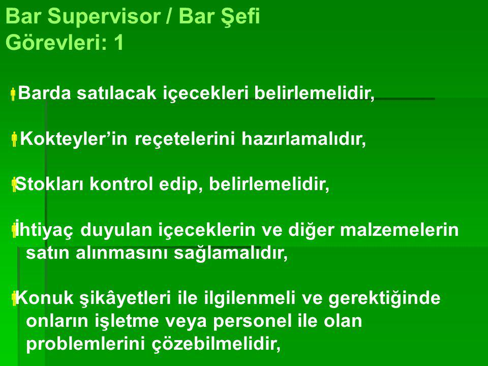 BAR SUPERVİSOR / BAR ŞEFİ BAR CAPTAİN BAR ŞEFİ YARDIMCISI BARMAN BAR MAİD BAR TENDER BAR GARSONU BAR BOY BAR KOMİSİ