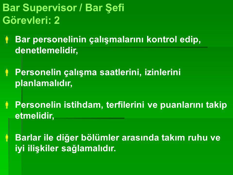 Bar Supervisor / Bar Şefi Görevleri: 1  B Barda satılacak içecekleri belirlemelidir,  Kokteyler'in reçetelerini hazırlamalıdır, SStokları kontrol