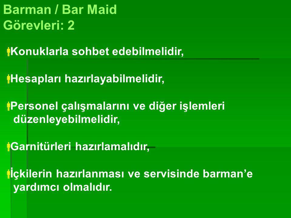 Barman / Bar Maid Görevleri: 1 BBar stoklarını kontrol etmeli ve eksikleri tamamlatmalıdır, BBarın temizlik ve düzenini sağlamalıdır, PPersoneli