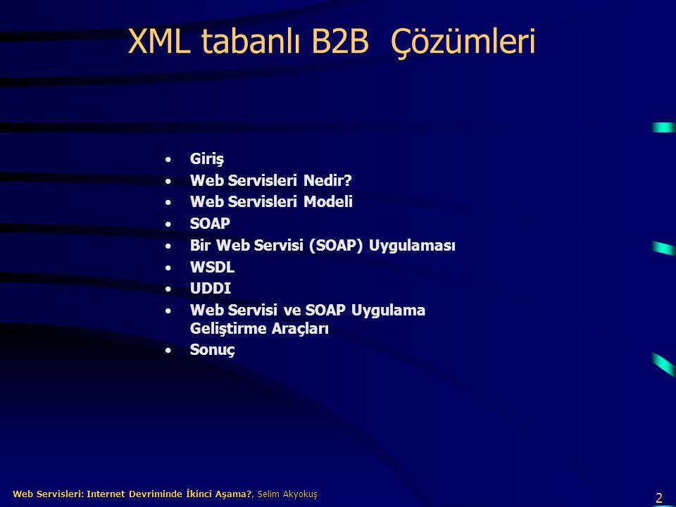 33 Web Servisleri: Internet Devriminde İkinci Aşama?, Selim Akyokuş Web Servisleri: Internet Devriminde İkinci Aşama?, Selim Akyokuş Web Servisi ve SOAP Uygulama Geliştirme Araçları (www.soapware.org) Apache SOAP (Apache project) [Full, Java] 2.2, 2001/05/30 Web Services Toolkit (IBM, alphaWorks) [Full, Java] 2.3, 2001/05/14 GLUE [registration required] (Graham Glass) [Full, Java] 3.1, 2001/07/14 DevelopMentor SOAP (DevelopMentor) [Full, Java] 0.3, 2000/01/24 HP Web Services Platform [registration required] (HP) [Full, Java] ?, 2001/08/15 Soap Toolkit for JBuilder [login required] (Stephen Schaub) [Client, Java   JBuilder 4   Win] ?, 2001/03/02 SOAP for BEA WebLogic [no official support] (BEA Systems) [Server?, Java.