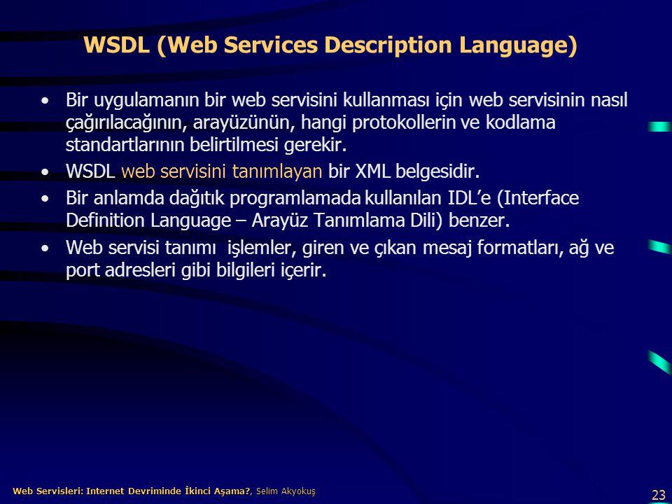 23 Web Servisleri: Internet Devriminde İkinci Aşama?, Selim Akyokuş Web Servisleri: Internet Devriminde İkinci Aşama?, Selim Akyokuş WSDL (Web Service