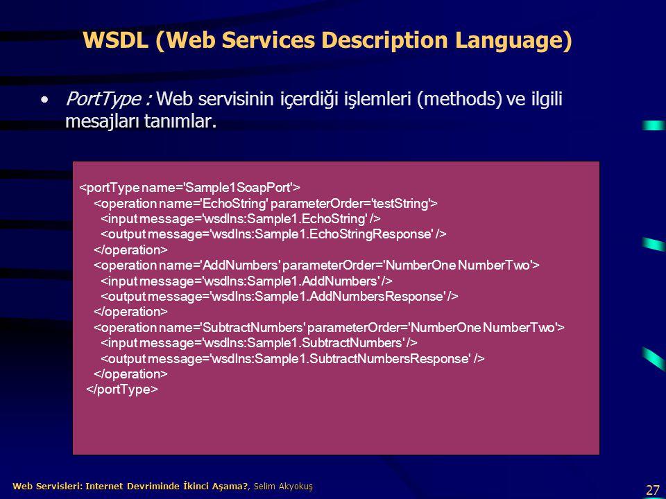27 Web Servisleri: Internet Devriminde İkinci Aşama?, Selim Akyokuş Web Servisleri: Internet Devriminde İkinci Aşama?, Selim Akyokuş WSDL (Web Service