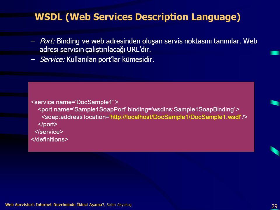 29 Web Servisleri: Internet Devriminde İkinci Aşama?, Selim Akyokuş Web Servisleri: Internet Devriminde İkinci Aşama?, Selim Akyokuş WSDL (Web Service