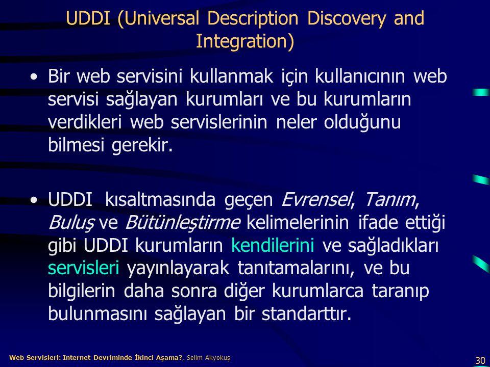 30 Web Servisleri: Internet Devriminde İkinci Aşama?, Selim Akyokuş Web Servisleri: Internet Devriminde İkinci Aşama?, Selim Akyokuş UDDI (Universal D