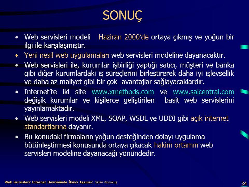34 Web Servisleri: Internet Devriminde İkinci Aşama?, Selim Akyokuş Web Servisleri: Internet Devriminde İkinci Aşama?, Selim Akyokuş SONUÇ •Web servis