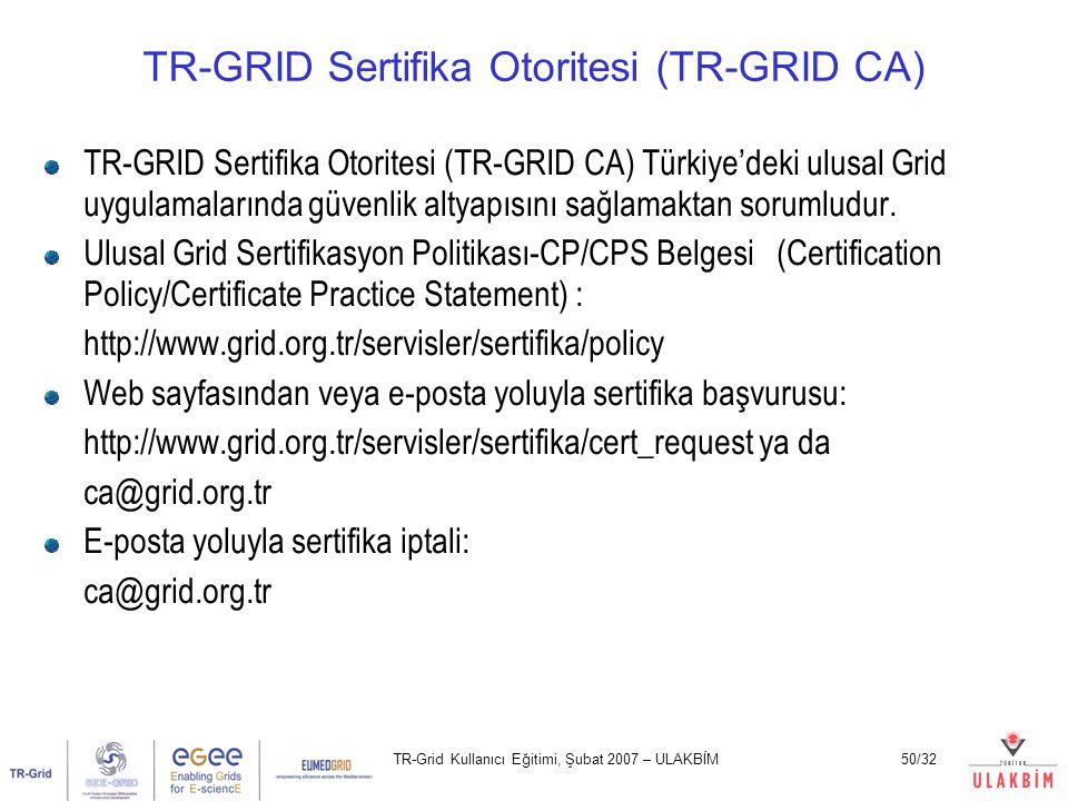 TR-Grid Kullanıcı Eğitimi, Şubat 2007 – ULAKBİM50/32 TR-GRID Sertifika Otoritesi (TR-GRID CA) TR-GRID Sertifika Otoritesi (TR-GRID CA) Türkiye'deki ul