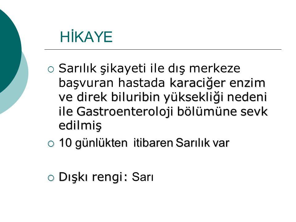 HİKAYE karaciğer enzim ve direk biluribin yüksekliği nedeni ile Gastroenteroloji bölümüne sevk edilmiş  Sarılık şikayeti ile dış merkeze başvuran has