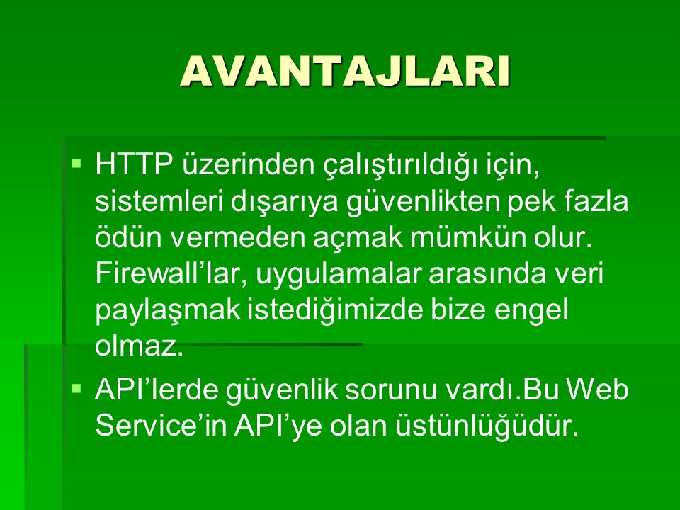 AVANTAJLARI   HTTP üzerinden çalıştırıldığı için, sistemleri dışarıya güvenlikten pek fazla ödün vermeden açmak mümkün olur. Firewall'lar, uygulamal