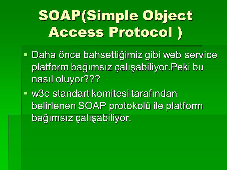 SOAP(Simple Object Access Protocol )  Daha önce bahsettiğimiz gibi web service platform bağımsız çalışabiliyor.Peki bu nasıl oluyor???  w3c standart