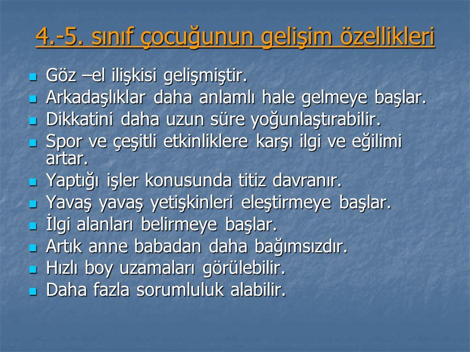 4.-5.sınıf çocuğunun gelişim özellikleri  Göz –el ilişkisi gelişmiştir.