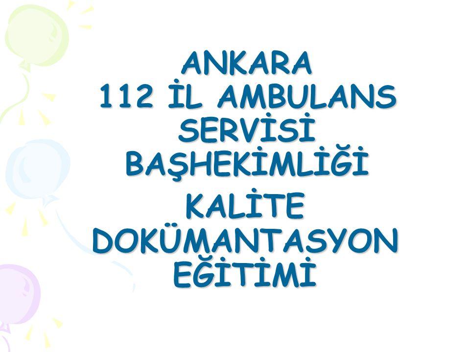 ANKARA 112 İL AMBULANS SERVİSİ BAŞHEKİMLİĞİ KALİTE DOKÜMANTASYON EĞİTİMİ