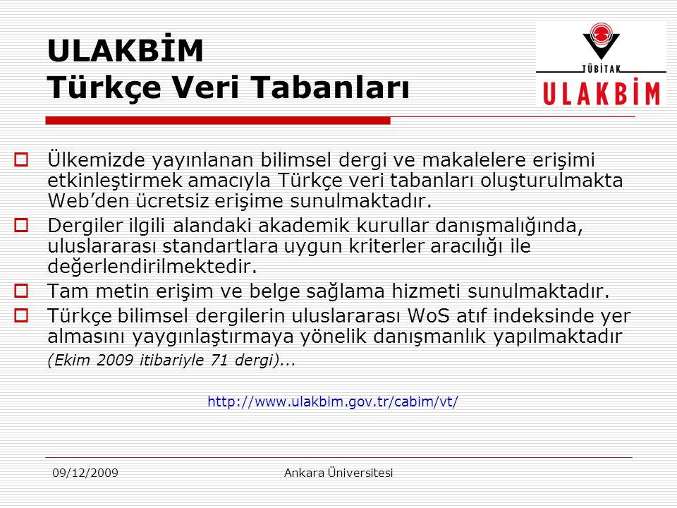 09/12/2009Ankara Üniversitesi ULAKBİM Türkçe Veri Tabanları  Ülkemizde yayınlanan bilimsel dergi ve makalelere erişimi etkinleştirmek amacıyla Türkçe veri tabanları oluşturulmakta Web'den ücretsiz erişime sunulmaktadır.