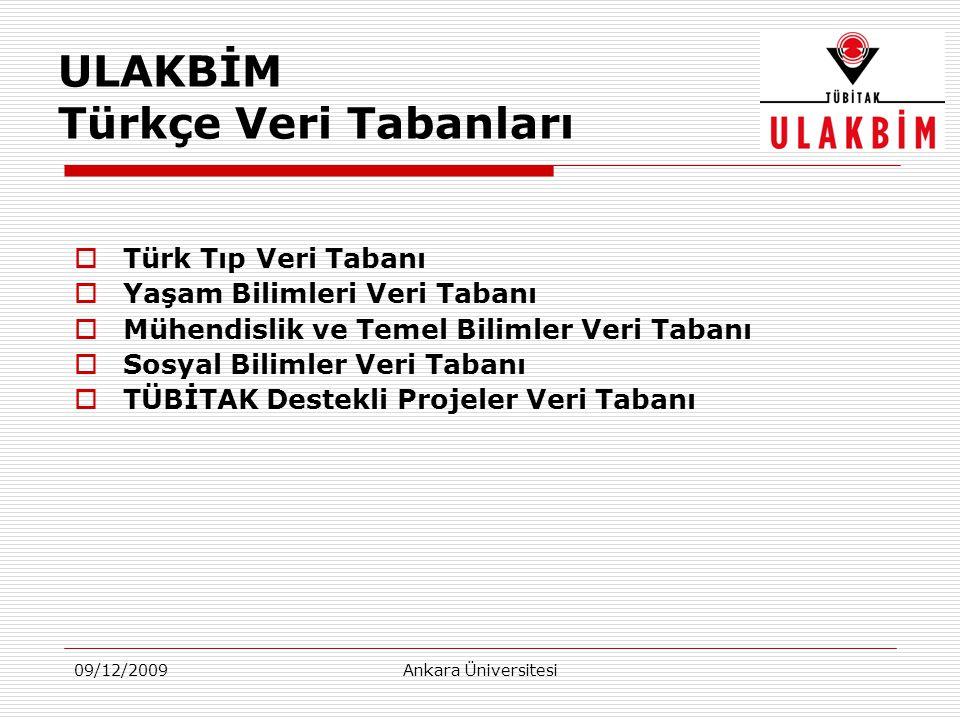 09/12/2009Ankara Üniversitesi  Türk Tıp Veri Tabanı  Yaşam Bilimleri Veri Tabanı  Mühendislik ve Temel Bilimler Veri Tabanı  Sosyal Bilimler Veri Tabanı  TÜBİTAK Destekli Projeler Veri Tabanı ULAKBİM Türkçe Veri Tabanları