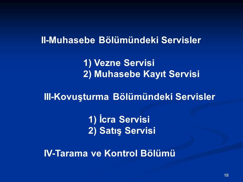 18 II-Muhasebe Bölümündeki Servisler 1) Vezne Servisi 2) Muhasebe Kayıt Servisi III-Kovuşturma Bölümündeki Servisler 1) İcra Servisi 2) Satış Servisi