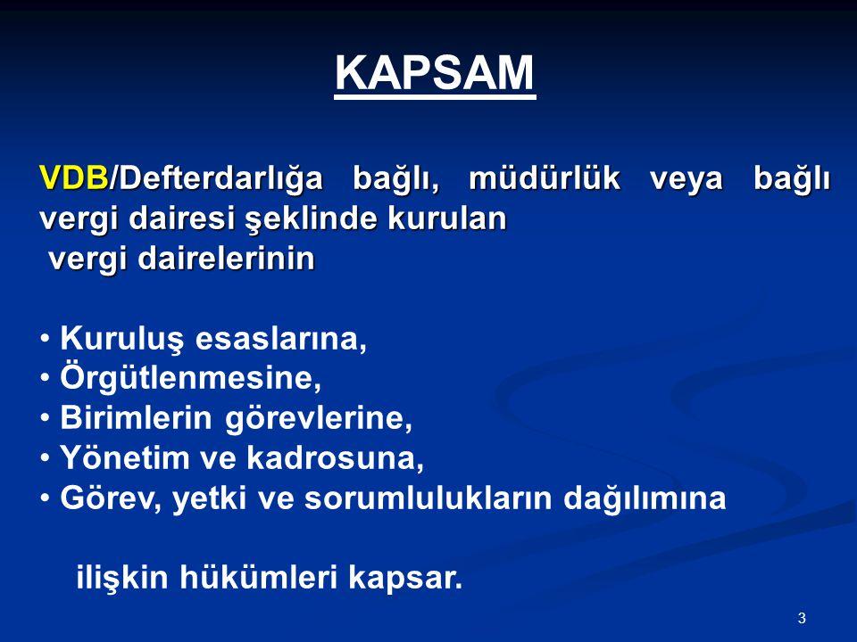 3 KAPSAM VDB/Defterdarlığa bağlı, müdürlük veya bağlı vergi dairesi şeklinde kurulan vergi dairelerinin vergi dairelerinin • Kuruluş esaslarına, • Örg