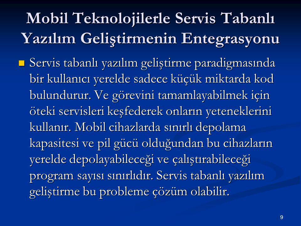 9 Mobil Teknolojilerle Servis Tabanlı Yazılım Geliştirmenin Entegrasyonu  Servis tabanlı yazılım geliştirme paradigmasında bir kullanıcı yerelde sadece küçük miktarda kod bulundurur.
