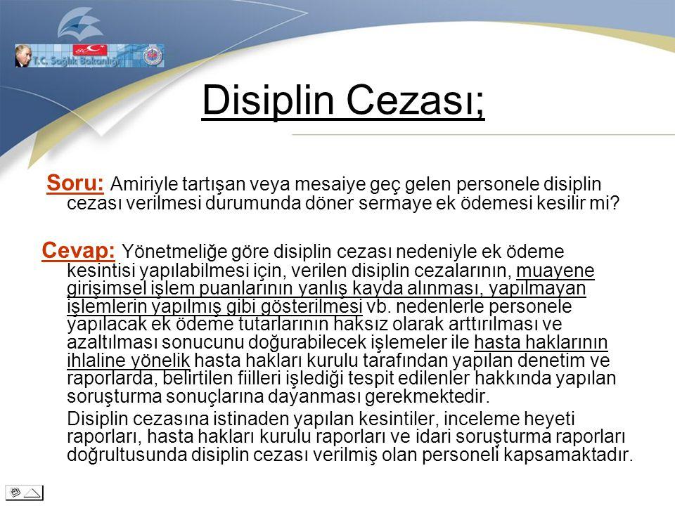 Disiplin Cezası; Soru: Amiriyle tartışan veya mesaiye geç gelen personele disiplin cezası verilmesi durumunda döner sermaye ek ödemesi kesilir mi? Cev