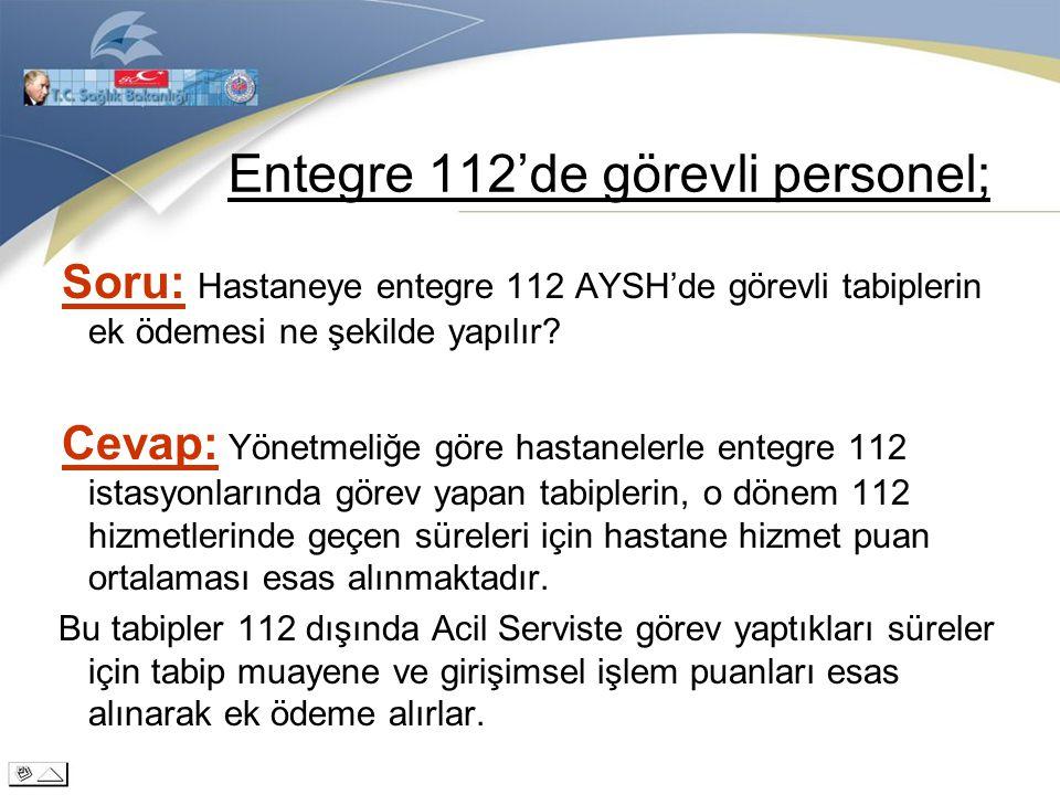 Entegre 112'de görevli personel; Soru: Hastaneye entegre 112 AYSH'de görevli tabiplerin ek ödemesi ne şekilde yapılır? Cevap: Yönetmeliğe göre hastane