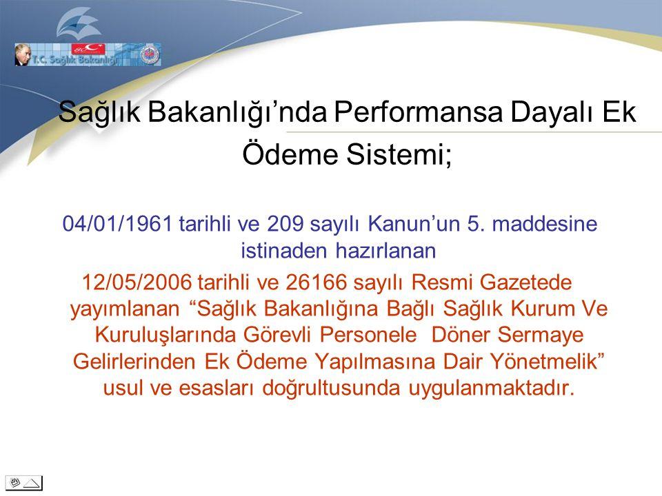 Sağlık Bakanlığı'nda Performansa Dayalı Ek Ödeme Sistemi; 04/01/1961 tarihli ve 209 sayılı Kanun'un 5. maddesine istinaden hazırlanan 12/05/2006 tarih
