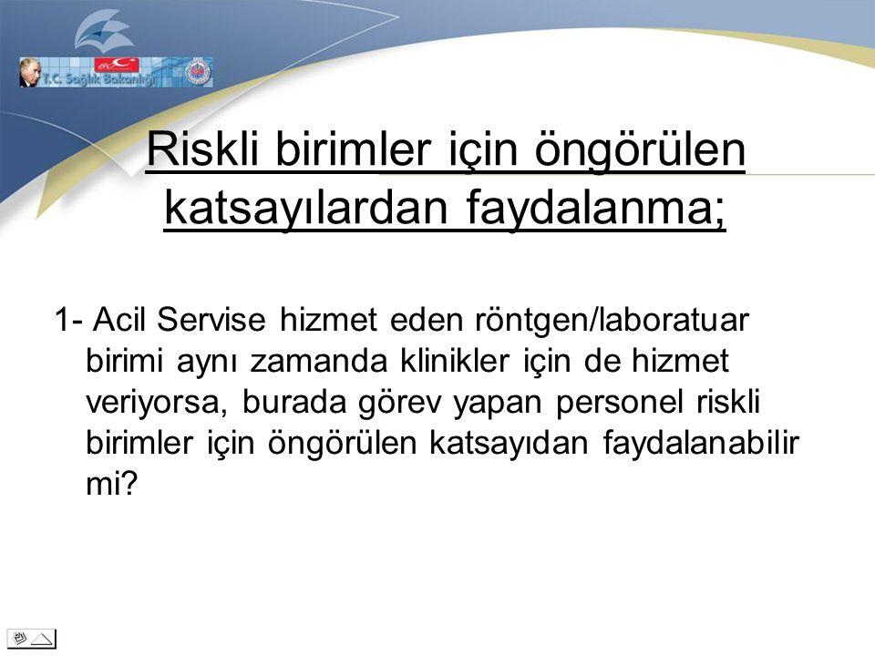Riskli birimler için öngörülen katsayılardan faydalanma; 1- Kadın doğum servisi ile doğumhane birlikte hizmet veriyor.