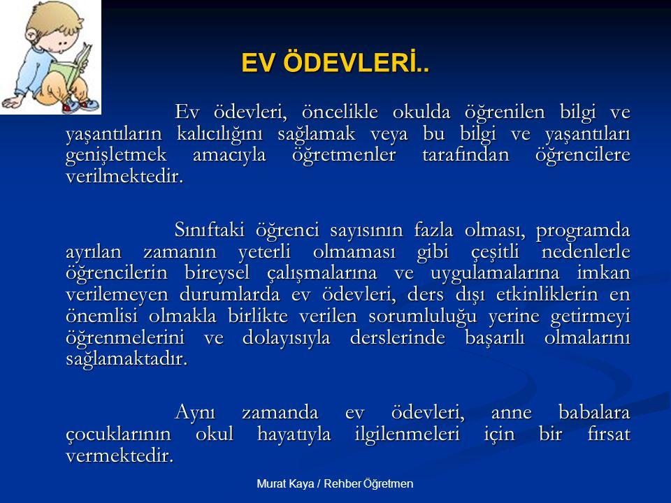 Murat Kaya / Rehber Öğretmen EV ÖDEVLERİ.. Ev ödevleri, öncelikle okulda öğrenilen bilgi ve yaşantıların kalıcılığını sağlamak veya bu bilgi ve yaşant