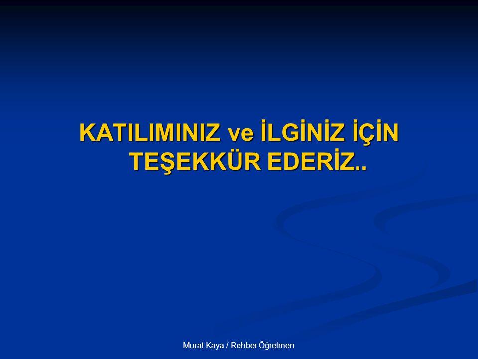Murat Kaya / Rehber Öğretmen KATILIMINIZ ve İLGİNİZ İÇİN TEŞEKKÜR EDERİZ..