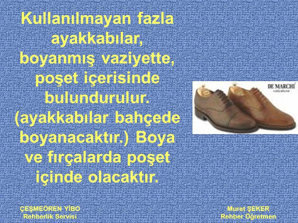 ÇEŞMEÖREN YİBO Rehberlik Servisi Murat ŞEKER Rehber Öğretmen Kullanılmayan fazla ayakkabılar, boyanmış vaziyette, poşet içerisinde bulundurulur. (ayak