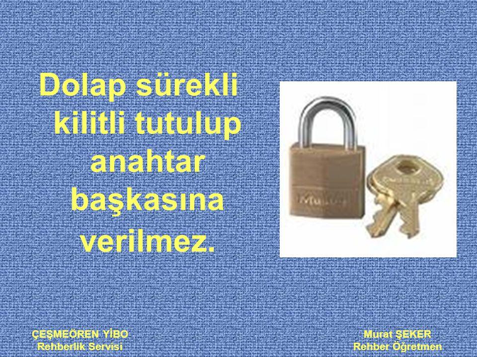 ÇEŞMEÖREN YİBO Rehberlik Servisi Murat ŞEKER Rehber Öğretmen Dolap sürekli kilitli tutulup anahtar başkasına verilmez.