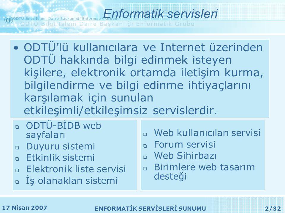 17 Nisan 2007 ENFORMATİK SERVİSLERİ SUNUMU23/32 •Çeşitli Bilgi sayfaları: –Ldap –.htaccess –chmod –Anket ve geribildirim formları hazırlama sayfaları –HTML Dersleri Web kullanıcıları servisi